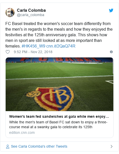 Twitter post by @carla_colomba: FC Basel treated the women's soccer team differently from the men's in regards to the meals and how they enjoyed the festivities at the 125th anniversary gala. This shows how men in sport are still looked at as more important than females. #HK456_W9