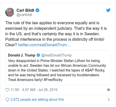 Twitter post by @carlbildt: The rule of the law applies to everyone equally and is exercised by an independent judiciary. That's the way it is in the US, and that's certainly the way it is in Sweden. Political interference in the process is distinctly off limits!  Clear?
