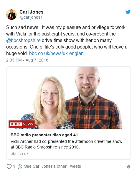 Twitter post by @carljones1: Such sad news - it was my pleasure and privilege to work with Vicki for the past eight years, and co-present the @bbcshropshire drive-time show with her on many occasions. One of life's truly good people, who will leave a huge void.