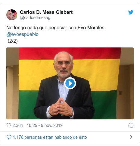 Publicación de Twitter por @carlosdmesag: No tengo nada que negociar con Evo Morales @evoespueblo (2/2)