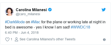 Twitter post by @caro_milanesi: #DarkMode on #Mac for the plane or working late at night in bed is awesome - yes I know I am sad! #WWDC18