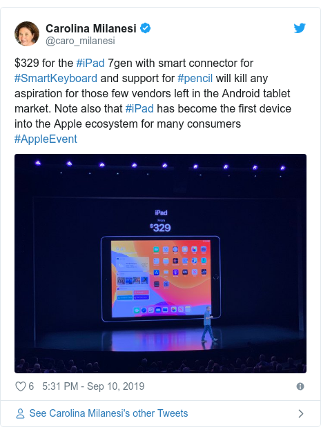 Twitter post by @caro_milanesi: $329 for the #iPad 7gen with smart connector for #SmartKeyboard and support for #pencil will kill any aspiration for those few vendors left in the Android tablet market. Note also that #iPad has become the first device into the Apple ecosystem for many consumers #AppleEvent