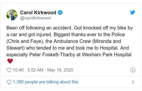 Twitter post by @carolkirkwood: Been off following an accident. Got knocked off my bike by a car and got injured. Biggest thanks ever to the Police (Chris and Faye), the Ambulance Crew (Miranda and Stewart) who tended to me and took me to Hospital. And especially Peter Foskett-Tharby at Wexham Park Hospital ♥️