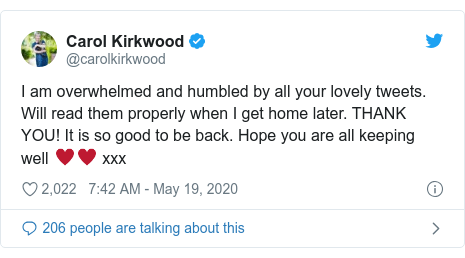 Twitter post by @carolkirkwood: I am overwhelmed and humbled by all your lovely tweets. Will read them properly when I get home later. THANK YOU! It is so good to be back. Hope you are all keeping well ♥️♥️ xxx