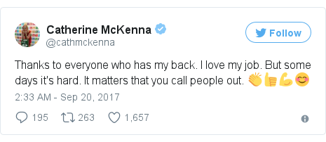 Twitter post by @cathmckenna: Thanks to everyone who has my back. I love my job. But some days it's hard. It matters that you call people out. 👏👍💪😊