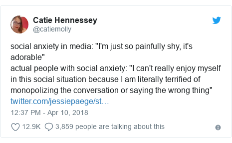 """Twitter post by @catiemolly: social anxiety in media  """"I'm just so painfully shy, it's adorable""""actual people with social anxiety  """"I can't really enjoy myself in this social situation because I am literally terrified of monopolizing the conversation or saying the wrong thing"""""""