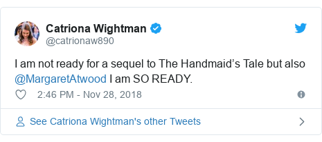 Twitter post by @catrionaw890: I am not ready for a sequel to The Handmaid's Tale but also @MargaretAtwood I am SO READY.