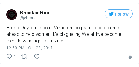 Twitter post by @cbrsrk: Broad Daylight rape in Vizag on footpath, no one came ahead to help women. It's disgusting.We all hve become merciless,no fight for justice.