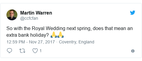 Twitter post by @ccfcfan: So with the Royal Wedding next spring, does that mean an extra bank holiday? 🙏🙏