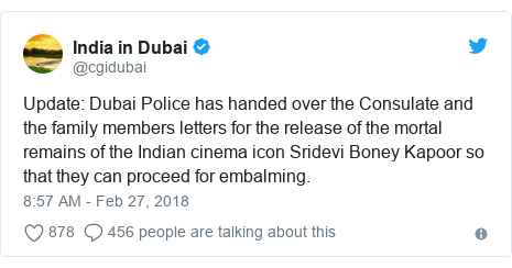 Twitter post by @cgidubai: Update  Dubai Police has handed over the Consulate and the family members letters for the release of the mortal remains of the Indian cinema icon Sridevi Boney Kapoor so that they can proceed for embalming.