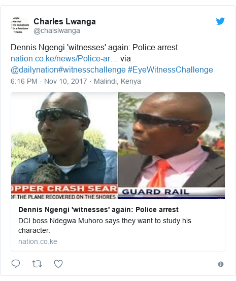 Twitter post by @chalslwanga: Dennis Ngengi 'witnesses' again  Police arrest  via @dailynation#witnesschallenge #EyeWitnessChallenge