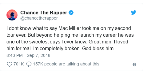 Twitter post by @chancetherapper: I dont know what to say Mac Miller took me on my second tour ever. But beyond helping me launch my career he was one of the sweetest guys I ever knew. Great man. I loved him for real. Im completely broken. God bless him.