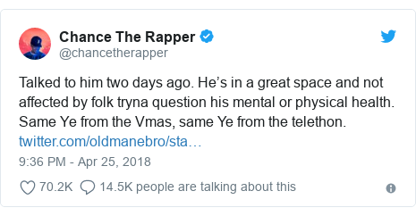 Twitter post by @chancetherapper: Talked to him two days ago. He's in a great space and not affected by folk tryna question his mental or physical health. Same Ye from the Vmas, same Ye from the telethon.