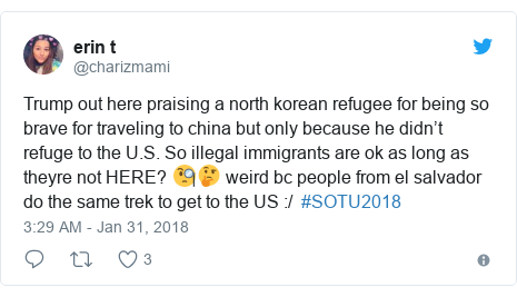 Twitter post by @charizmami: Trump out here praising a north korean refugee for being so brave for traveling to china but only because he didn't refuge to the U.S. So illegal immigrants are ok as long as theyre not HERE? 🧐🤔 weird bc people from el salvador do the same trek to get to the US  /  #SOTU2018