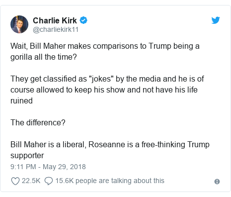 "Twitter post by @charliekirk11: Wait, Bill Maher makes comparisons to Trump being a gorilla all the time?They get classified as ""jokes"" by the media and he is of course allowed to keep his show and not have his life ruinedThe difference?Bill Maher is a liberal, Roseanne is a free-thinking Trump supporter"