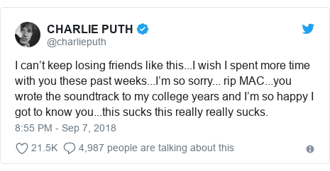 Twitter post by @charlieputh: I can't keep losing friends like this...I wish I spent more time with you these past weeks...I'm so sorry... rip MAC...you wrote the soundtrack to my college years and I'm so happy I got to know you...this sucks this really really sucks.