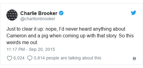 Twitter post by @charltonbrooker: Just to clear it up  nope, I'd never heard anything about Cameron and a pig when coming up with that story. So this weirds me out.