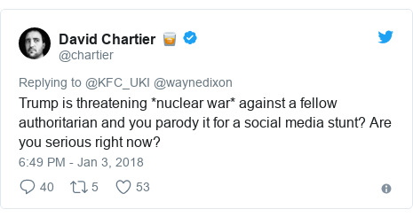 Twitter post by @chartier: Trump is threatening *nuclear war* against a fellow authoritarian and you parody it for a social media stunt? Are you serious right now?