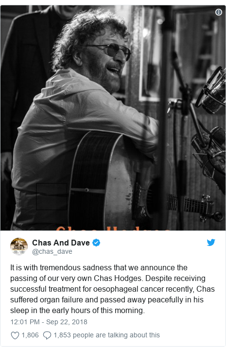 Twitter post by @chas_dave: It is with tremendous sadness that we announce the passing of our very own Chas Hodges. Despite receiving successful treatment for oesophageal cancer recently, Chas suffered organ failure and passed away peacefully in his sleep in the early hours of this morning.