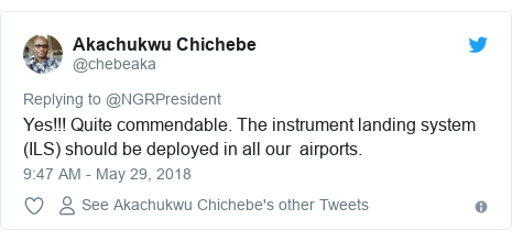 Twitter post by @chebeaka: Yes!!! Quite commendable. The instrument landing system (ILS) should be deployed in all our  airports.