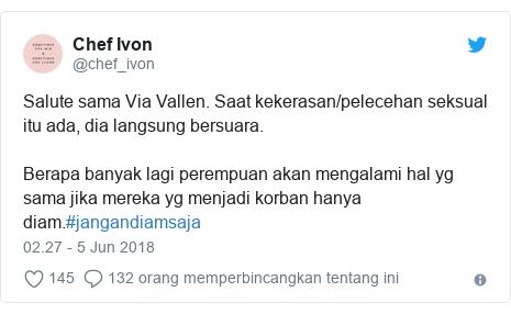 Twitter pesan oleh @chef_ivon: Salute sama Via Vallen. Saat kekerasan/pelecehan seksual itu ada, dia langsung bersuara.Berapa banyak lagi perempuan akan mengalami hal yg sama jika mereka yg menjadi korban hanya diam.#jangandiamsaja