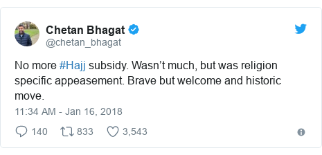 Twitter post by @chetan_bhagat: No more #Hajj subsidy. Wasn't much, but was religion specific appeasement. Brave but welcome and historic move.