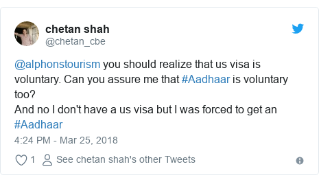 Twitter post by @chetan_cbe: @alphonstourism you should realize that us visa is voluntary. Can you assure me that #Aadhaar is voluntary too?And no I don't have a us visa but I was forced to get an #Aadhaar