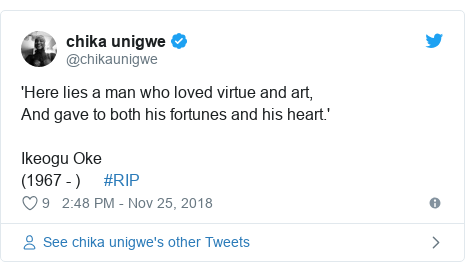 Twitter post by @chikaunigwe: 'Here lies a man who loved virtue and art,And gave to both his fortunes and his heart.'Ikeogu Oke (1967 - )      #RIP