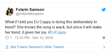 Twitter post by @childofdkingdom: What if I told you DJ Cuppy is doing this deliberately to trend? She knows the song is wack; but since it will make her trend, it gives her joy. #DJCuppy