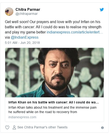 Twitter post by @chitraparmar: Get well soon! Our prayers and love with you! Irrfan on his battle with cancer  All I could do was to realise my strength and play my game better  via @IndianExpress