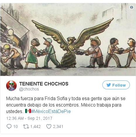 Twitter post by @chochos: Mucha fuerza para Frida Sofía y toda esa gente que aún se encuentra debajo de los escombros. México trabaja para ustedes. 🇲🇽#MéxicoEstáDePie pic.twitter.com/6HdrPUjqPu