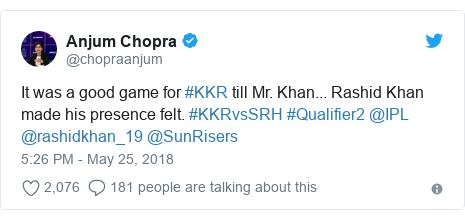 د @chopraanjum په مټ ټویټر  تبصره : It was a good game for #KKR till Mr. Khan... Rashid Khan made his presence felt. #KKRvsSRH #Qualifier2 @IPL @rashidkhan_19 @SunRisers