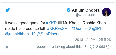 ٹوئٹر پوسٹس @chopraanjum کے حساب سے: It was a good game for #KKR till Mr. Khan... Rashid Khan made his presence felt. #KKRvsSRH #Qualifier2 @IPL @rashidkhan_19 @SunRisers