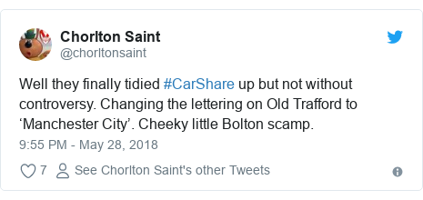 Twitter post by @chorltonsaint: Well they finally tidied #CarShare up but not without controversy. Changing the lettering on Old Trafford to 'Manchester City'. Cheeky little Bolton scamp.