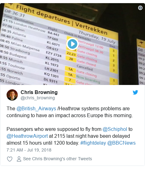 Twitter post by @chris_browning: The @British_Airways /Heathrow systems problems are continuing to have an impact across Europe this morning. Passengers who were supposed to fly from @Schiphol to @HeathrowAirport at 2115 last night have been delayed almost 15 hours until 1200 today. #flightdelay @BBCNews