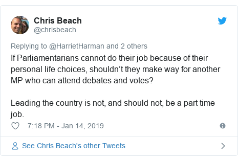 Twitter post by @chrisbeach: If Parliamentarians cannot do their job because of their personal life choices, shouldn't they make way for another MP who can attend debates and votes? Leading the country is not, and should not, be a part time job.