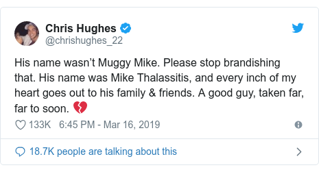 Twitter post by @chrishughes_22: His name wasn't Muggy Mike. Please stop brandishing that. His name was Mike Thalassitis, and every inch of my heart goes out to his family & friends. A good guy, taken far, far to soon. 💔