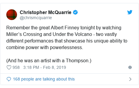 Twitter post by @chrismcquarrie: Remember the great Albert Finney tonight by watching Miller's Crossing and Under the Volcano - two vastly different performances that showcase his unique ability to combine power with powerlessness. (And he was an artist with a Thompson.)