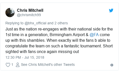 Twitter post by @chrismitch99: Just as the nation re-engages with their national side for the 1st time in a generation, Birmingham Airport & @FA come up with this shambles. When exactly will the fans b able to congratulate the team on such a fantastic tournament. Short sighted with fans once again missing out