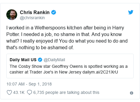 Twitter post by @chrisrankin: I worked in a Wetherspoons kitchen after being in Harry Potter. I needed a job, no shame in that. And you know what? I really enjoyed it! You do what you need to do and that's nothing to be ashamed of.