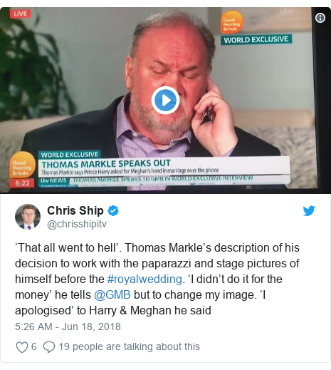 Twitter post by @chrisshipitv: 'That all went to hell'. Thomas Markle's description of his decision to work with the paparazzi and stage pictures of himself before the #royalwedding. 'I didn't do it for the money' he tells @GMB but to change my image. 'I apologised' to Harry & Meghan he said