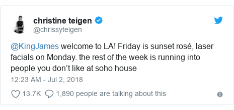 Twitter post by @chrissyteigen: @KingJames welcome to LA! Friday is sunset rosé, laser facials on Monday. the rest of the week is running into people you don't like at soho house