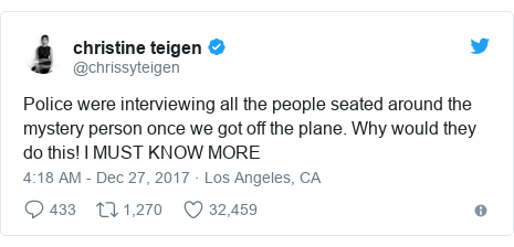 Twitter post by @chrissyteigen: Police were interviewing all the people seated around the mystery person once we got off the plane. Why would they do this! I MUST KNOW MORE