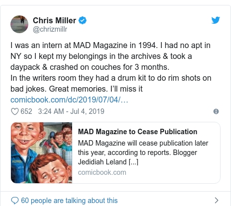 Twitter post by @chrizmillr: I was an intern at MAD Magazine in 1994. I had no apt in NY so I kept my belongings in the archives & took a daypack & crashed on couches for 3 months.In the writers room they had a drum kit to do rim shots on bad jokes. Great memories. I'll miss it
