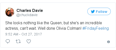 Twitter post by @chuckdavie: She looks nothing like the Queen, but she's an incredible actress, can't wait. Well done Olivia Colman! #FridayFeeling