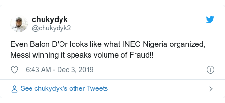 Twitter post by @chukydyk2: Even Balon D'Or looks like what INEC Nigeria organized, Messi winning it speaks volume of Fraud!!