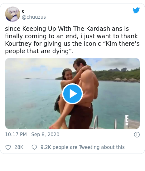 """Twitter post by @chuuzus: since Keeping Up With The Kardashians is finally coming to an end, i just want to thank Kourtney for giving us the iconic """"Kim there's people that are dying""""."""