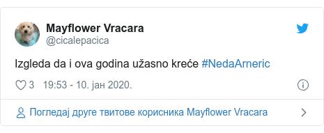 Twitter post by @cicalepacica: Izgleda da i ova godina užasno kreće #NedaArneric