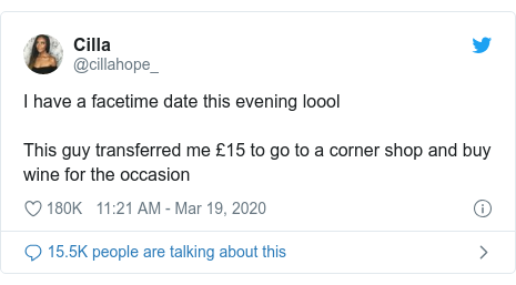 Twitter post by @cillahope_: I have a facetime date this evening looolThis guy transferred me £15 to go to a corner shop and buy wine for the occasion