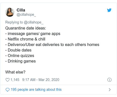 Twitter post by @cillahope_: Quarantine date ideas - imessage games/ game apps- Netflix chrome & chill- Deliveroo/Uber eat deliveries to each others homes- Double dates- Online quizzes- Drinking gamesWhat else?